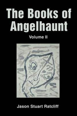 The Books of Angelhaunt by Jason Stuart Ratcliff