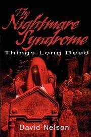 The Nightmare Syndrome: Things Long Dead by David Nelson image