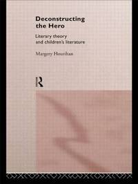 Deconstructing the Hero by Margery Hourihan