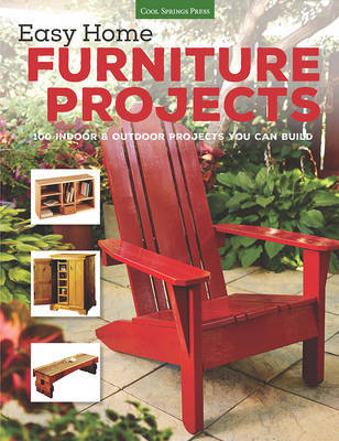 Easy Home Furniture Projects by Editors of Cool Springs Press