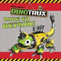 Dinotrux: Dare to Repair! storybook by Dinotrux