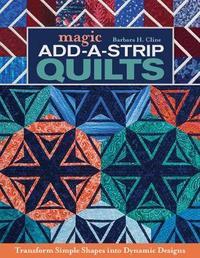 Magic Add-a-Strip Quilts by Barbara H. Cline image