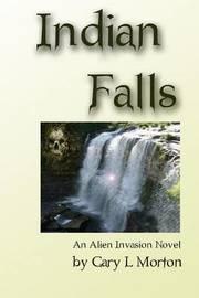 Indian Falls - an Alien Invasion Novel by Gary Morton