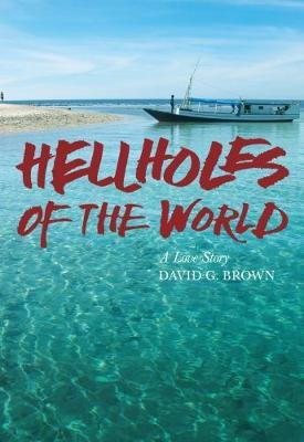 Hellholes of the World by David Brown