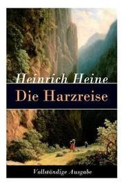 Die Harzreise - Vollstandige Ausgabe by Heinrich Heine
