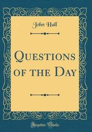 Questions of the Day (Classic Reprint) by John Hall image