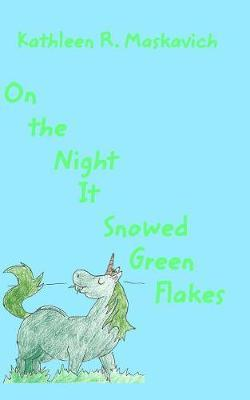 On the NIght It Snowed Green Flakes by Kathleen R Maskavich