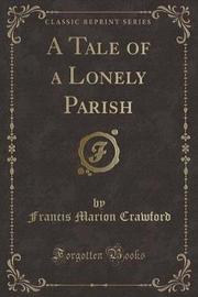 A Tale of a Lonely Parish (Classic Reprint) by (Francis Marion Crawford