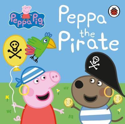 Peppa Pig: Peppa the Pirate by Peppa Pig