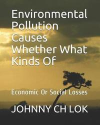 Environmental Pollution Causes Whether What Kinds of by Johnny Ch Lok