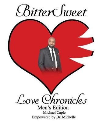 BitterSweet Love Chronicles Men's Edition by Michelle Caple
