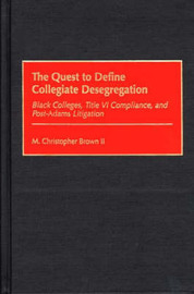 The Quest to Define Collegiate Desegregation by M.Christopher Brown
