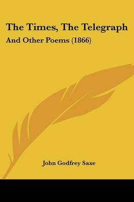 The Times, The Telegraph: And Other Poems (1866) by John Godfrey Saxe image