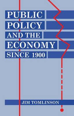 Public Policy and the Economy since 1900 by Jim Tomlinson image