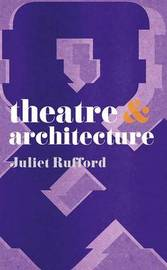 Theatre and Architecture by Juliet Rufford image