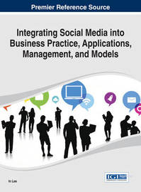 Integrating Social Media Into Business Practice, Applications, Management, and Models by In Lee
