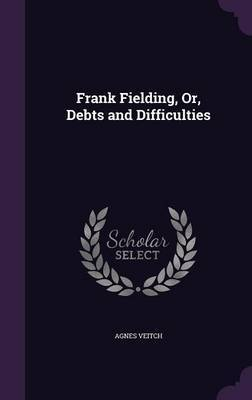 Frank Fielding, Or, Debts and Difficulties by Agnes Veitch image