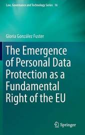 The Emergence of Personal Data Protection as a Fundamental Right of the EU by Gloria Gonzalez Fuster