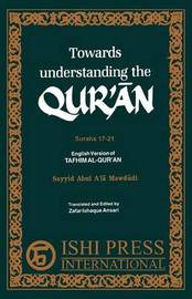 Towards Understanding the Qur'an Surahs 17-21 by Sayyid Abul a Mawdudi
