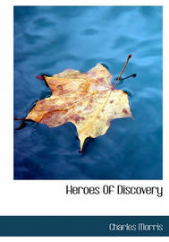 Heroes of Discovery by Charles Morris