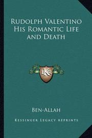 Rudolph Valentino His Romantic Life and Death Rudolph Valentino His Romantic Life and Death by Ben-Allah