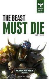 The Beast Arises: The Beast Must Die by Gav Thorpe