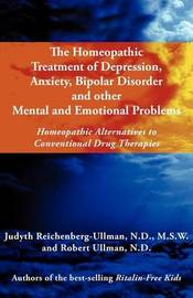 The Homeopathic Treatment of Depression, Anxiety, Bipolar and Other Mental and Emotional Problems by Judyth Reichenberg Ullman