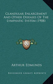 Glandular Enlargement and Other Diseases of the Lymphatic System (1908) by Arthur Edmunds