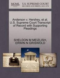 Anderson V. Hershey, Et Al. U.S. Supreme Court Transcript of Record with Supporting Pleadings by Sheldon M Meizlish