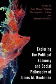 Exploring the Political Economy and Social Philosophy of James M. Buchanan