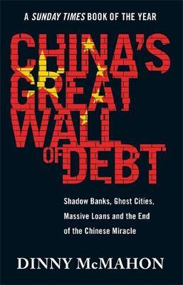 China's Great Wall of Debt by Dinny McMahon