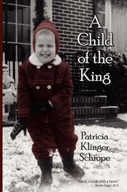 A Child Of The King by Patricia Klinger Schrope