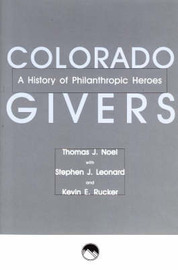 Colorado Givers: A History of Philanthropic Heroes by Thomas J Noel image