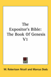 The Expositor's Bible: The Book Of Genesis V1 by Marcus Dods image