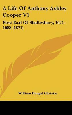 A Life of Anthony Ashley Cooper V1: First Earl of Shaftesbury, 1621-1683 (1871) by William Dougal Christie image