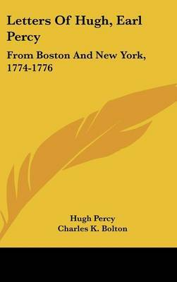Letters of Hugh, Earl Percy: From Boston and New York, 1774-1776 by Hugh Percy image