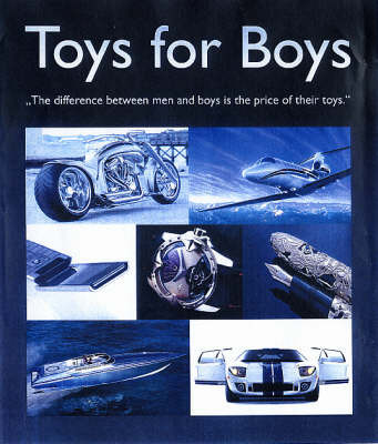 Toys for Boys: The Difference Between Men and Boys is the Price of Their Toys by Patrice Farameh