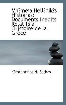 Mnmeia Hellniks Historias: Documents Inedits Relatifs a L'Histoire De La Grece by Knstantinos N. Sathas