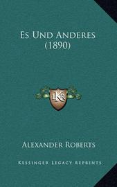 Es Und Anderes (1890) by Rev Alexander Roberts, PhD