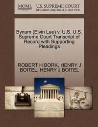 Bynum (Elvin Lee) V. U.S. U.S. Supreme Court Transcript of Record with Supporting Pleadings by Robert H. Bork