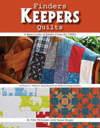Finders Keepers Quilts - A Rare Cache of Quilts from the 1900s by Edie McGinnis