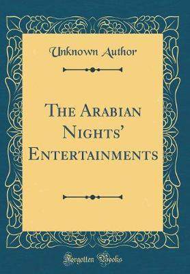The Arabian Nights' Entertainments (Classic Reprint) by Unknown Author
