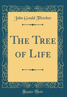 The Tree of Life (Classic Reprint) by John Gould Fletcher