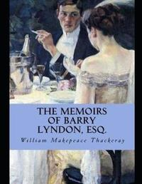 The Memoirs of Barry Lyndon, Esq. (Annotated) by William Makepeace Thackeray
