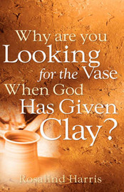 Why Are You Looking for the Vase When God Has Given Clay? by Rosalind Harris image