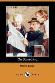On Something (Dodo Press) by Hilaire Belloc