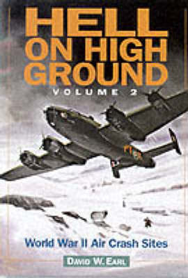 Hell on High Ground: Guide to Aircraft Hill Crash Sites in the UK and Ireland: v.2: World War II Air Crash Sites by David William Earl image