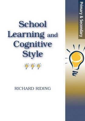 School Learning and Cognitive Styles by Richard Riding