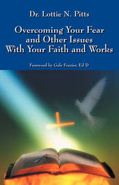 Overcoming Your Fear and Other Issues with Your Faith and Works by Lottie N Pitts image