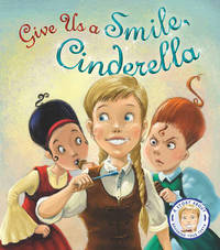 Fairytales Gone Wrong: Give Us a Smile Cinderella by Steve Smallman